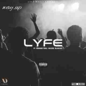 DJ Lyfe - Way Up ft. Blaklez, Ginger Trill & Muzee